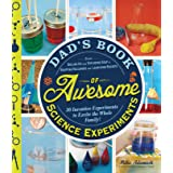 Dad's Book of Awesome Science Experiments: From Boiling Ice and Exploding Soap to Erupting Volcanoes and Launching Rockets, 3