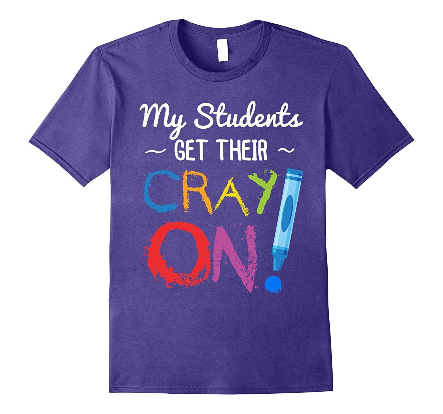 My Students Get Their Cray On Shirt Funny Shirt Funny Tee