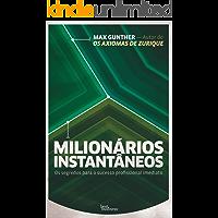 Milionários instantâneos: Os segredos para o sucesso profissional imediato