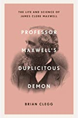 Professor Maxwell's Duplicitous Demon: The Life and Science of James Clerk Maxwell Kindle Edition