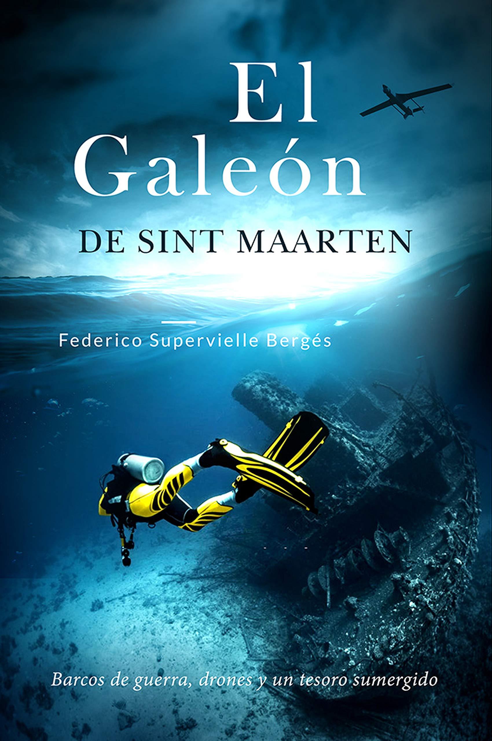 El galeón de Sint Maarten: Barcos de guerra, drones y un tesoro sumergido (El Albatros nº 3) por Federico Supervielle Bergés