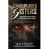 Camouflaged Sisters: Leadership Through the Eyes of Senior Military Women Leaders