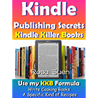 Kindle Publishing Secrets - Kindle Killer Books - Use my KBB Formula to Tap Into This Hot Niche of Cooking: Kindle Recipe Books (Kindle Tips Book 1) (English Edition)