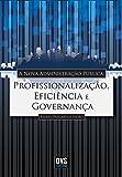 A Nova Administração Pública. Profissionalização, Eficiência e Governança