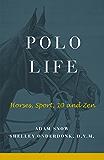 Polo Life: Horses, Sport, 10 & Zen