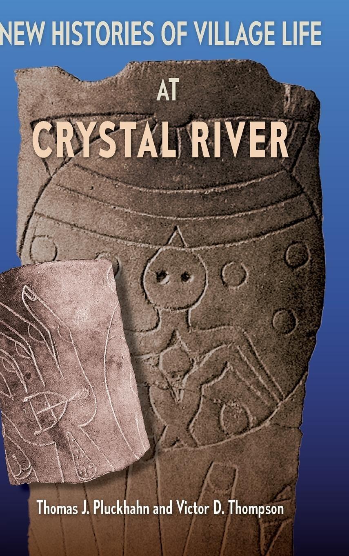 New Histories of Village Life at Crystal River (Florida Museum of Natural History: Ripley P. Bullen Series)