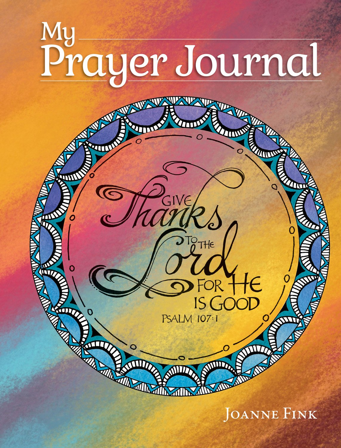 My Prayer Journal (Quiet Fox Designs) Inspiring, Faith-Based Guided Journal; Thoughtful Questions, Color Illustrations, Uplifting Thoughts, and Scripture Passages; Lined Pages for Journaling PDF