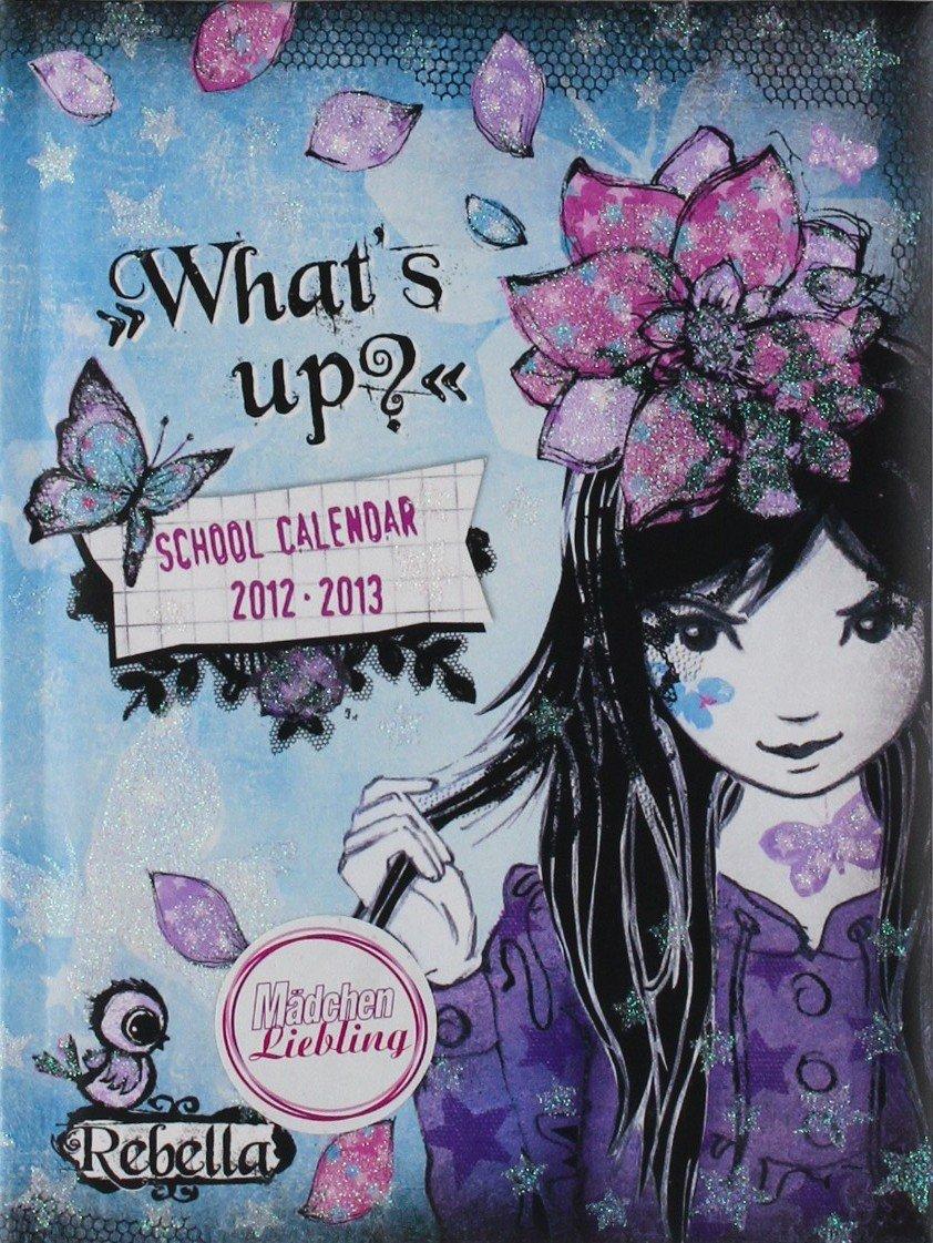 Schülerkalender Rebella 2012-2013: What's up? - School Calendar