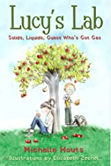 Solids, Liquids, Guess Who's Got Gas?: Lucy's Lab #2 (Lucy's Lab) Kindle Edition