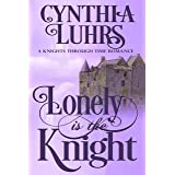 Lonely is the Knight: Lighthearted Time Travel Romance (A Knights Through Time Romance Book 3)