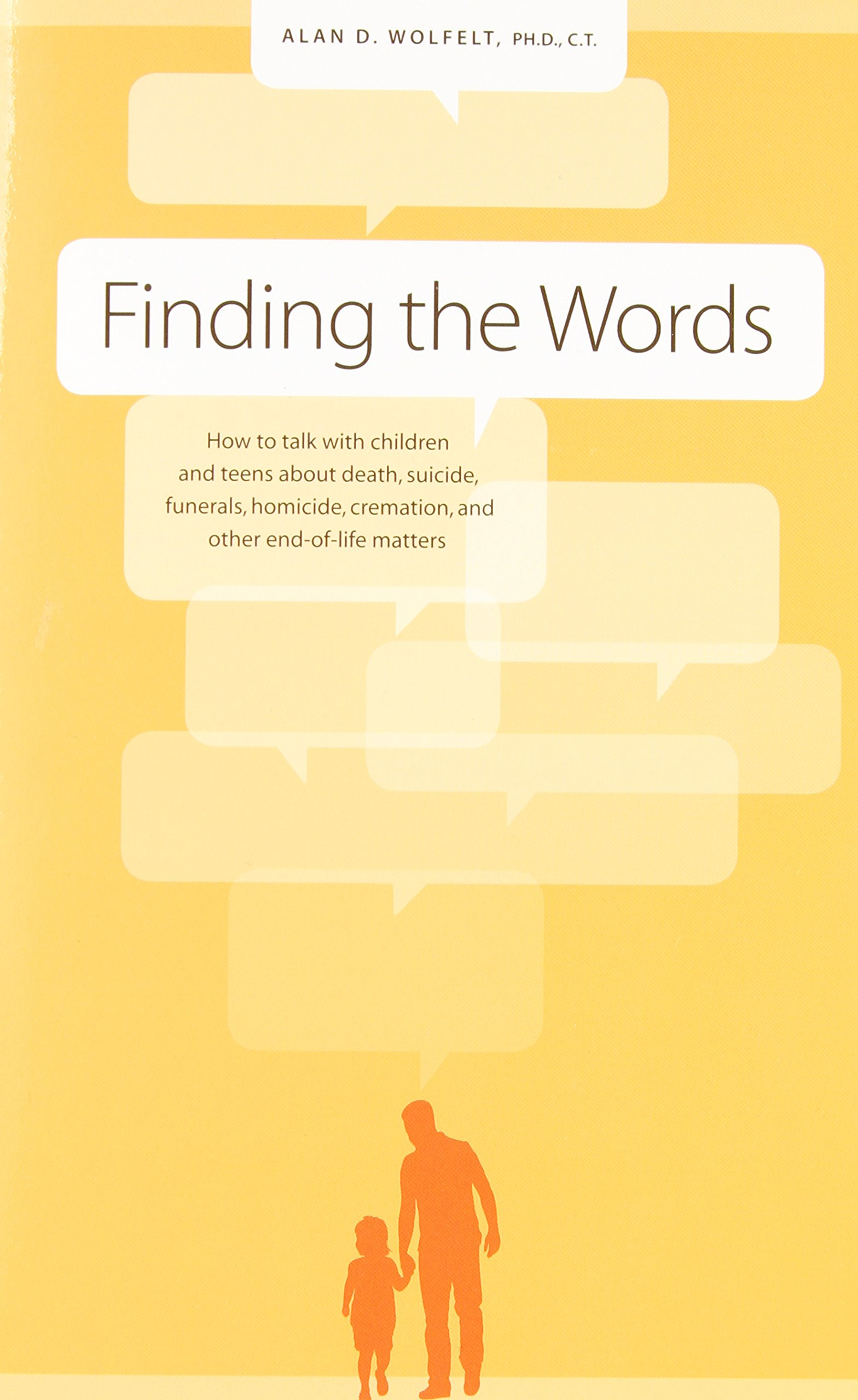 Read Online Finding the Words: How to Talk with Children and Teens about Death, Suicide, Homicide, Funerals, Cremation, and other End-of-Life Matters pdf epub