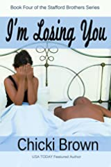 I'm Losing You: Book Four in the Stafford Brothers Series Kindle Edition