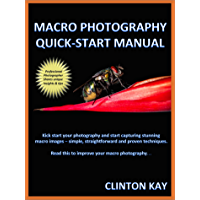 Macro Photography Quick Start Manual: Quickly learn how to capture stunning macro images