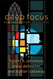 Deep Focus: Film and Theology in Dialogue (Engaging Culture)