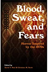 Blood, Sweat, and Fears: Horror Inspired by the 1970s Paperback
