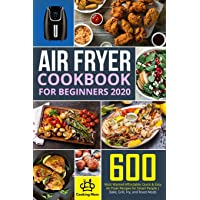 Air Fryer Cookbook for Beginners 2020: 600 Most Wanted Affordable, Quick & Easy...