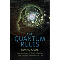 The Quantum Rules: How the Laws of Physics Explain Love, Success, and Everyday Life