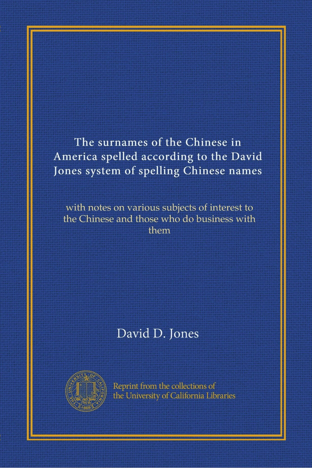 Download The surnames of the Chinese in America spelled according to the David Jones system of spelling Chinese names: with notes on various subjects of ... Chinese and those who do business with them pdf epub