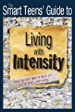 Smart Teens' Guide to Living with Intensity: How to Get More Out of Life and Learning