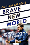 Brave New World: Inside Pochettino's Spurs (English Edition)