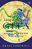 Living the Bhagavad Gita: Ancient Wisdom for Modern Life