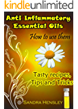 Anti inflammatory essential oils: How to use them. (Tasty recipes, Tips and Tricks)