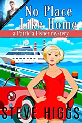 No Place Like Home: Patricia Fisher Mysteries (A Humorous Cruise Ship Cozy Mystery Book 10) Kindle Edition