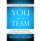 You Are the Team: 6 Simple Ways Teammates Can Go from Good to Great