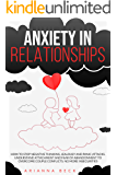 Anxiety in Relationships: How to Stop Negative Thinking, Jealousy and Panic Attacks. Understand Attachment and Fear of…