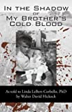 In the Shadow of My Brother's Cold Blood: As told to Linda LeBert-Corbello