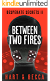 Between Two Fires: A Romantic Suspense Thriller Series (Desperate Secrets Book 2)