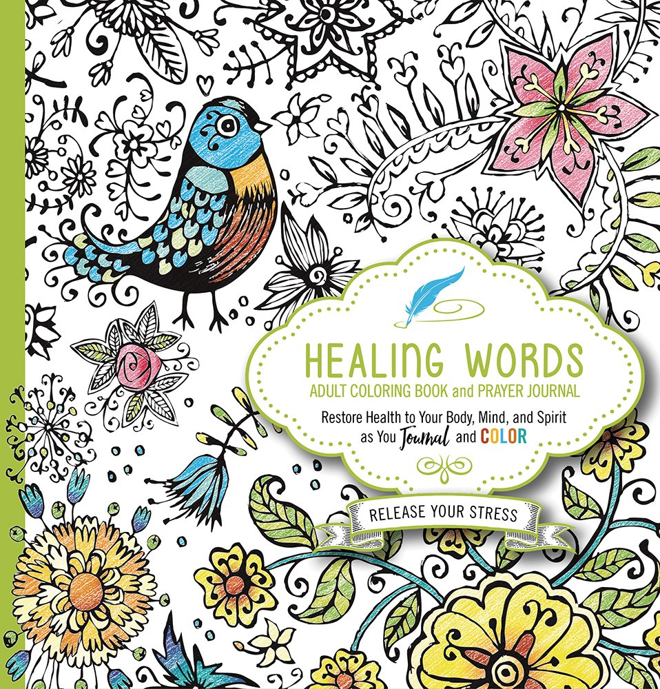 Amazon Healing Words Adult Coloring Book And Prayer Journal Restore Health To Your Body Mind Spirit 9781629990903 Passio Books