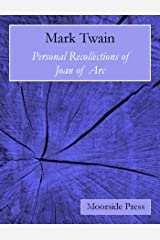 Personal Recollections of Joan of Arc (Annotated) Kindle Edition