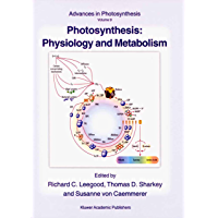 Photosynthesis: Physiology and Metabolism (Advances in Photosynthesis and Respiration Book 9)