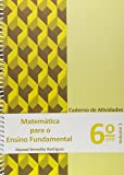 Matemática Para Ensino Fundamental. Caderno de Atividades 6º Ano - Volume 1