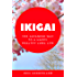 Ikigai: The Japanese way to a Happy Healthy Long Life