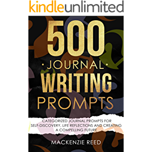 500 Journal Writing Prompts: Categorized Journal Prompts for Self-Discovery, Life Reflections and Creating a Compelling…