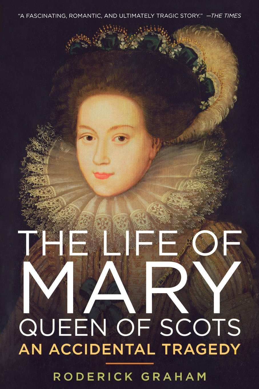 The Life of Mary, Queen of Scots: An Accidental Tragedy: Roderick Graham:  9781605981413: Amazon.com: Books