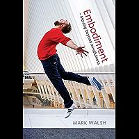 Embodiment - Moving beyond mindfulness (English Edition)