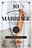 The 10 Commandments of Marriage: Practical Principles to Make Your Marriage Great