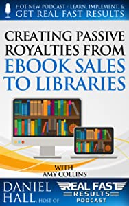 Creating Passive Royalties from eBook Sales to Libraries (Real Fast Results 19)