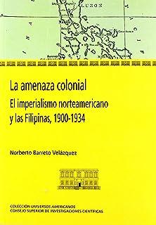 La amenaza colonial: El imperialismo norteamericano y las Filipinas 1900-1934 (Colección Universos