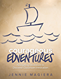 Courageous Edventures: Navigating Obstacles to Discover Classroom Innovation