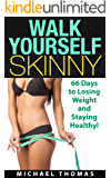 Walk Yourself Skinny: 66 Days to Losing Weight and Staying Healthy!