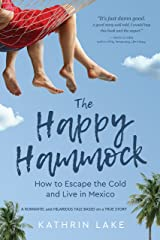 The Happy Hammock: How to Escape the Cold and Live in Mexico (A Romantic and Hilarious True Story  - Book 1) Kindle Edition