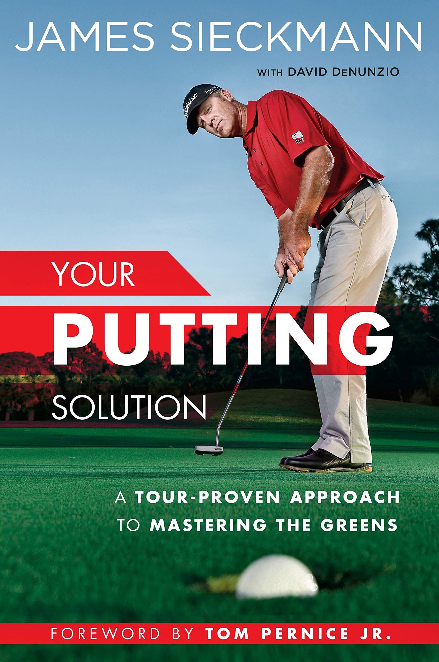 Your Putting Solution: A Tour-Proven Approach to Mastering the Greens:  James Sieckmann, David Denunzio, Tom Per Jr.: 9781592409075: Amazon.com:  Books