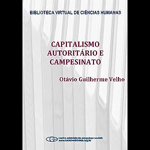 Capitalismo autoritário e campesinato: um estudo comparativo a partir da fronteira em movimento (Portuguese Edition)