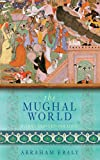 The Mughal World: India's Tainted Paradise