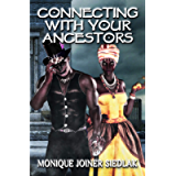 Connecting With Your Ancestors (African Spirituality Beliefs and Practices Book 8)