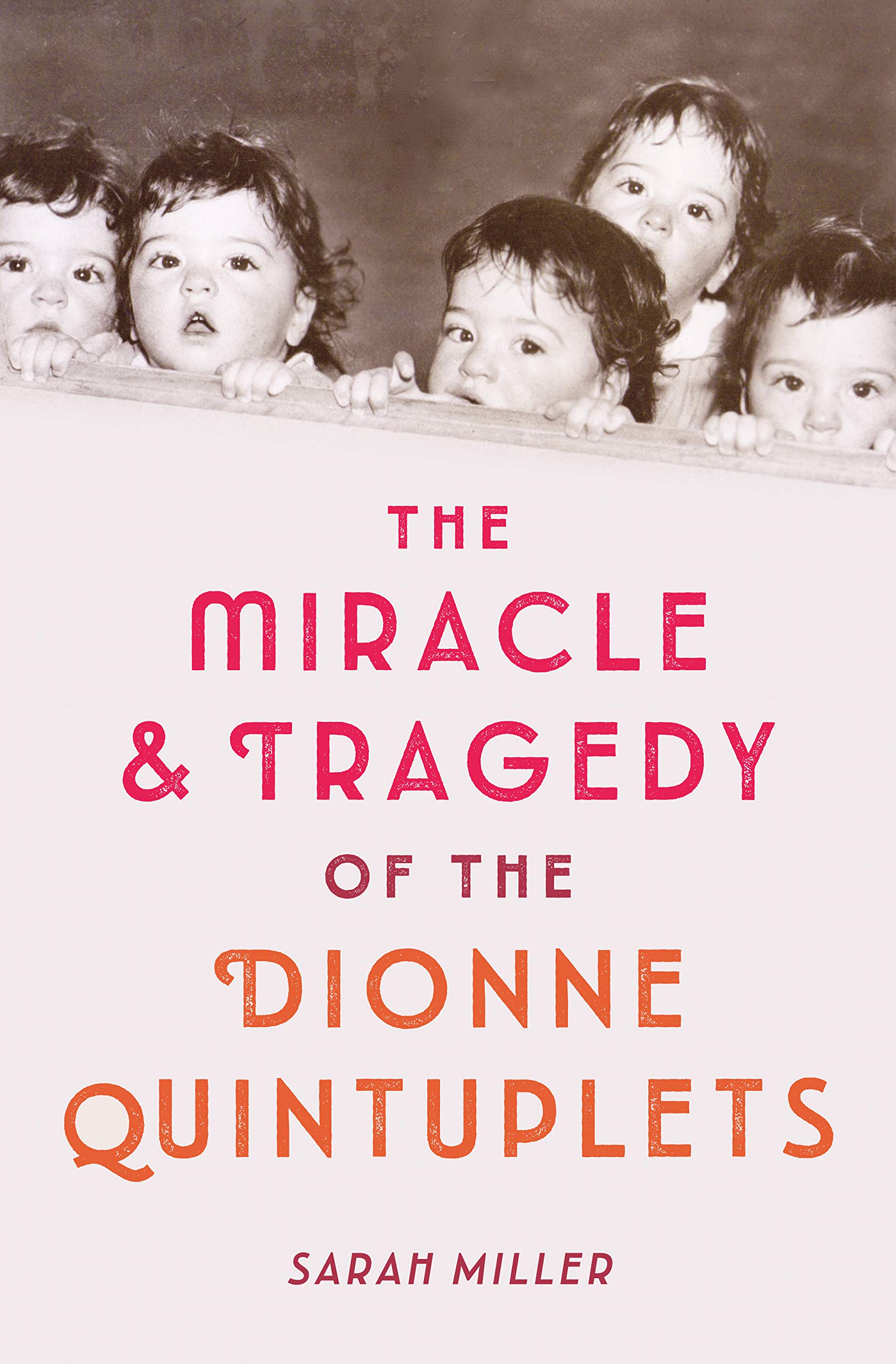 The Miracle & Tragedy of the Dionne Quintuplets (English Edition)